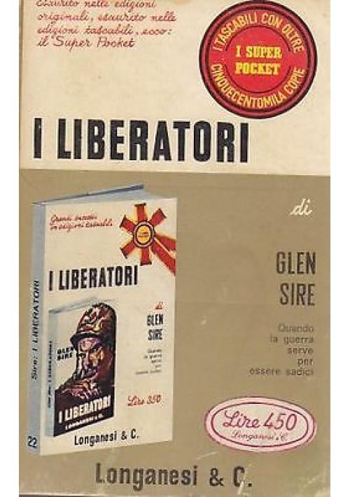 I LIBERATORI di  Glen Sire - 1969 Longanesi Quando la guerra serve essere sadici