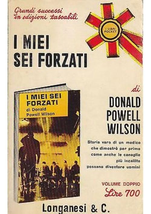 I MIEI SEI FORZATI di Donald Powell Wilson  Longanesi editore, 1971 - PSICOLOGIA