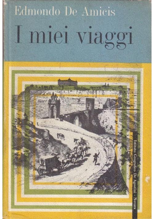 I MIEI VIAGGI di Edmondo De Amicis 1964 Istituto Geografico De Agostini