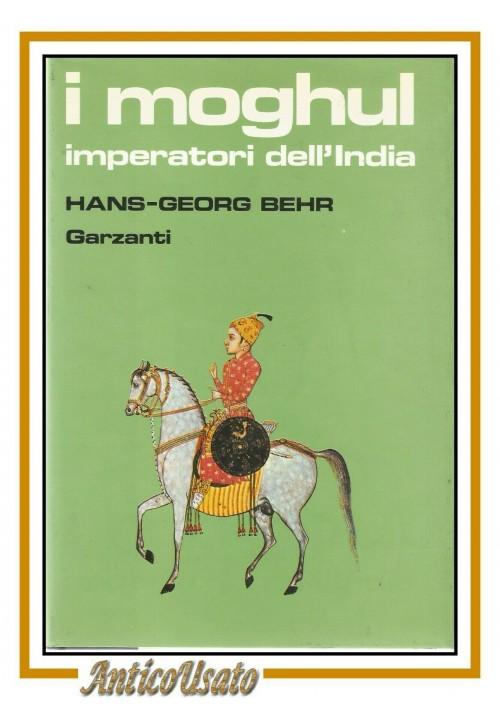 I MOGHUL imperatori dell'India di Hans Georg Behr 1985 Garzanti libro storia Ied