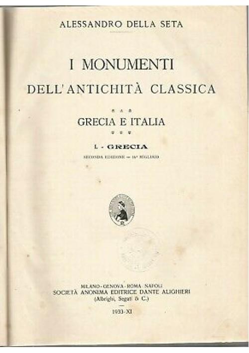 I MONUMENTI DELL'ANTICHITà CLASSICA  GRECIA ITALIA Alessandro della Seta 1933