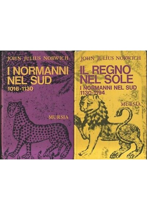I NORMANNI NEL SUD - IL REGNO NEL SOLE 1130 1194 John  Norwich 1972 Mursia *