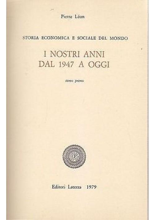 I NOSTRI ANNI DAL 1947 AD OGGI di Pierre Leon 2 volumi - Laterza 1979