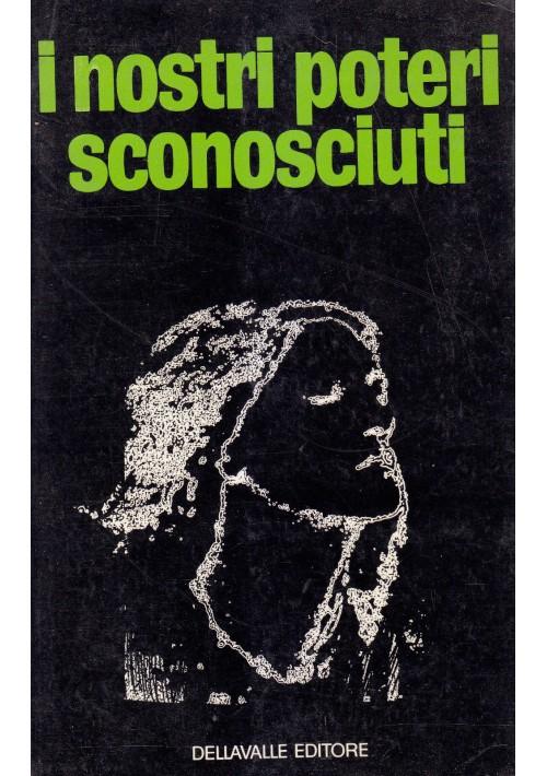I NOSTRI POTERI SCONOSCIUTI di J. Bergieri e P. Duval 1970 Dellavalle editore
