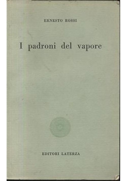 I PADRONI DEL VAPORE di Ernesto Rossi - Laterza editore 1957 - con molte foto