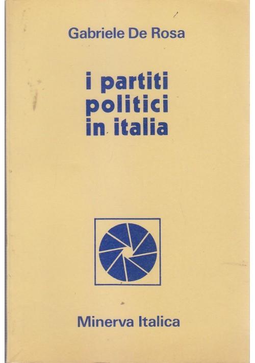 I PARTITI POLITICI IN ITALIA di Gabriele De Rosa 1972 Minerva Italica