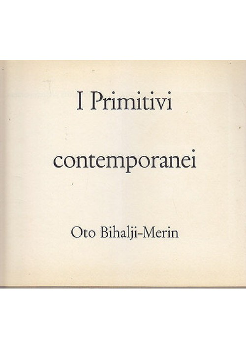 I PRIMITIVI CONTEMPORANEI di Oto Bihalji-Merin - Il Saggiatore editore 1960