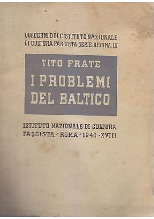 I PROBLEMI DEL BALTICO di Tito Frate 1940 Istituto Nazionale Di Cultura Fascista