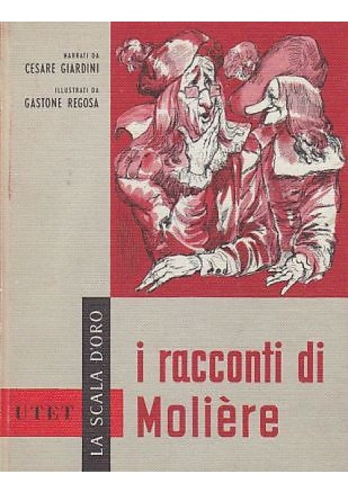 I RACCONTI DI MOLIERE Cesare Giardini LA SCALA D'ORO UTET 1960 disegni di Regosa