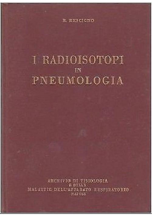 I RADIOISOTOPI IN PNEUMOLOGIA di B Rescigno - Archivio di Tisiologia 1967
