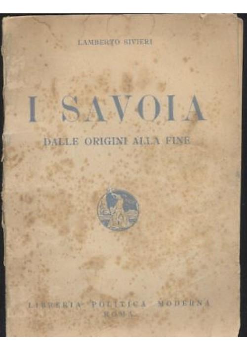 I SAVOIA dalle origini alla fine Lamberto Sivieri 1944 Libreria politica moderna