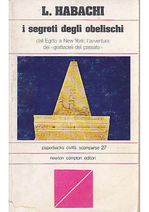 I SEGRETI DEGLI OBELISCHI di L. Habachi 1978 Newton Compton civiltà scomparse