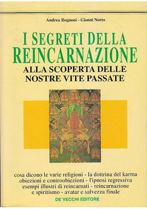 I SEGRETI DELLA REINCARNAZIONE - Andrea Rognoni e Gianni Norta 1995 De Vecchi *