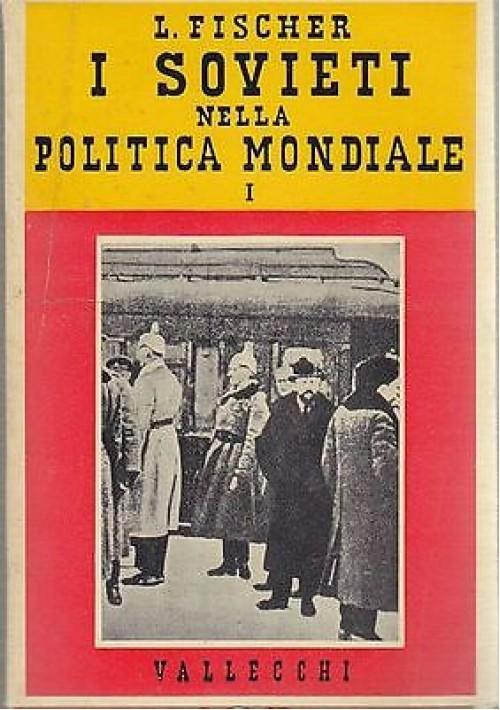I SOVIETI NELLA POLITICA MONDIALE 2 voll di Louis Fischer RUSSIA 1957 Vallecchi
