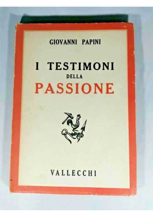 I TESTIMONI DELLA PASSIONE di Giovanni Papini 1945 Vallecchi libro romanzo