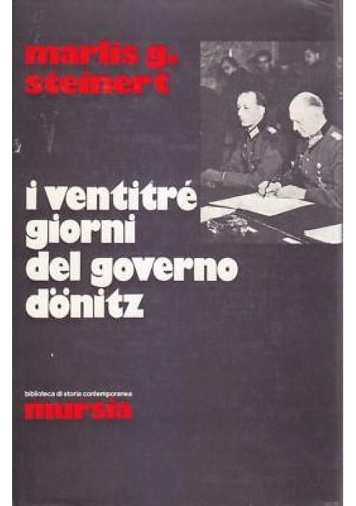 I VENTITRÈ GIORNI DEL GOVERNO DONITZ di Marlis G. Steinert 1973 Mursia editore *