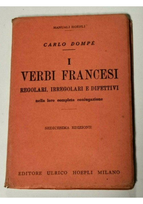 I VERBI FRANCESI di Carlo Dompé 1954 Hoepli Regolari irregolari difettivi LIBRO