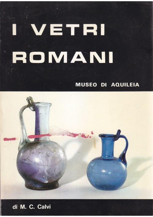 I VETRI ROMANI Museo di Aquileia - M.C.Calvi estratto 1969 32 tavole a colori *