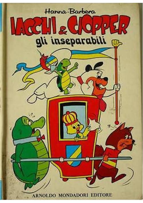 IACCHI & CIOPPER GLI INSEPARABILI di Hanna e Barbera I edizione Mondadori 1974
