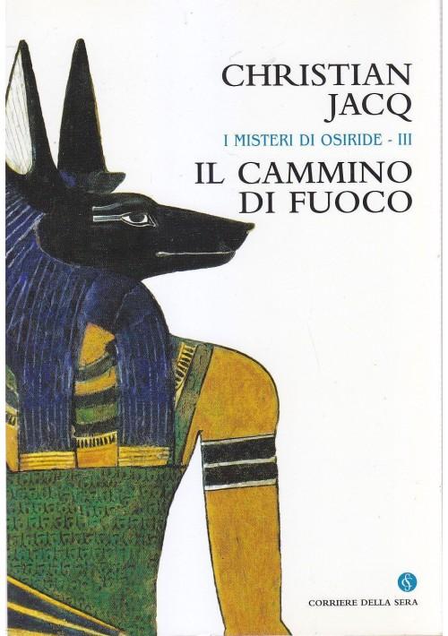 IL CAMMINO DI FUOCO Christian Jacq 2004 Corriere della Sera Misteri Osiride vol3