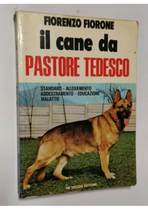 IL CANE DA PASTORE TEDESCO di Fiorenzo Fiorone 1976 libro addestramento malattie