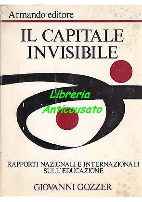 IL CAPITALE INVISIBILE rapporti nazionali internazionali sull'educazione - Giovanni Gozzer 1973 Armando editore