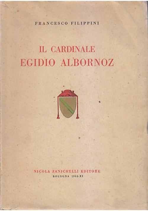IL CARDINALE EGIDIO ALBORNOZ - Francesco Filippini 1933 Zanichelli *