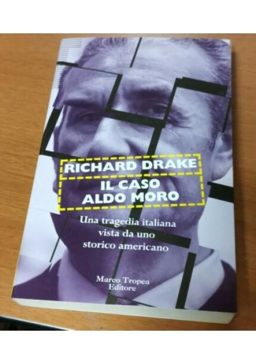 IL CASO ALDO MORO di Richard Drake 1996 Marco Tropea libro tragedia italiana