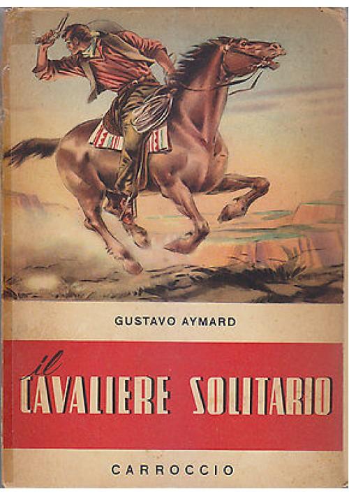 IL CAVALIERE SOLITARIO Gustavo Aymard 1954 Carroccio Nord ovest Enrico Bagnoli