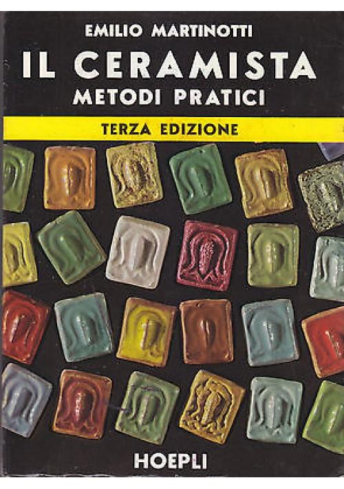 IL CERAMISTA METODI PRATICI di Emilio Martinotti 1974 Hoepli Editore