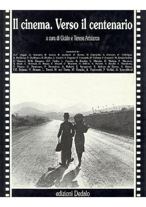 IL CINEMA VERSO IL CENTENARIO A CURA DI ARISTARCO - Dedalo editore 1992
