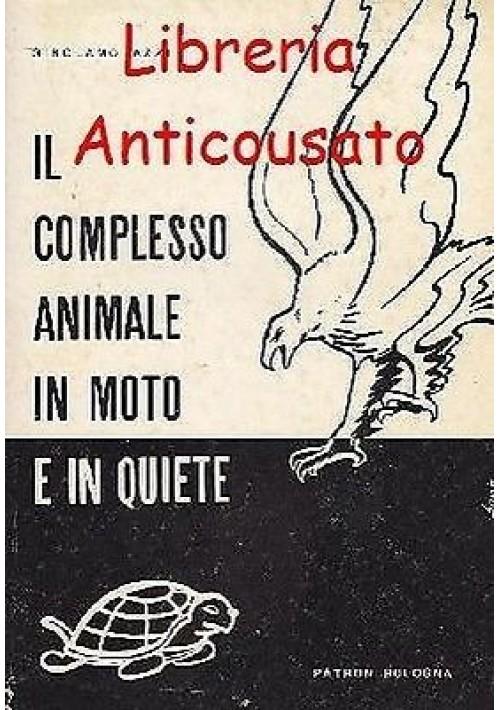 IL COMPLESSO ANIMALE IN MOTO E IN QUIETE  di Girolamo Azzi - Patron Editore 1963