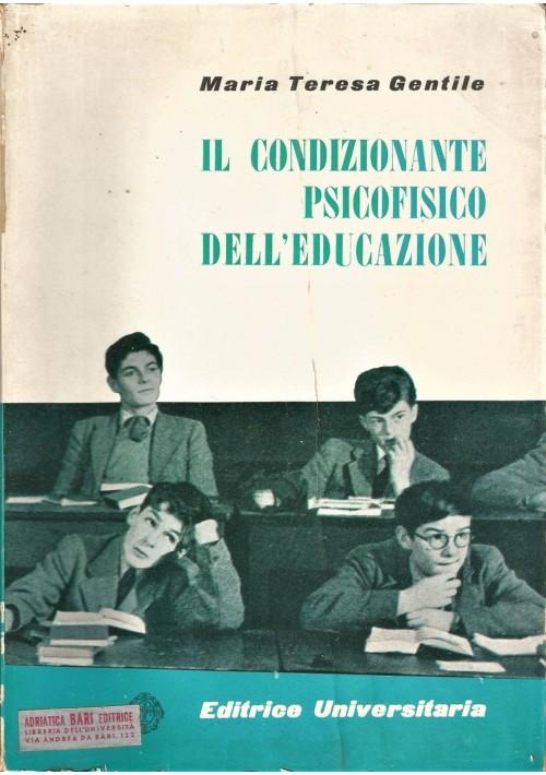 IL CONDIZIONANTE PSICOFISICO DELL EDUCAZIONE M.T. Gentile 1960 Ed.Universitaria