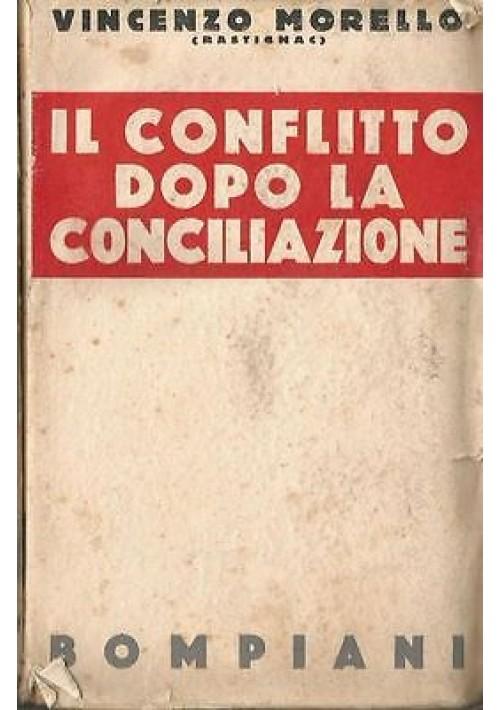 IL CONFLITTO DOPO LA CONCILIAZIONE di Vincenzo Morel 1932 Bompiani