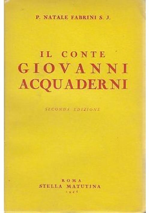 IL CONTE GIOVANNI ACQUADERNI  di P. Natale Fabrini - Stella matutina II ed. 1945