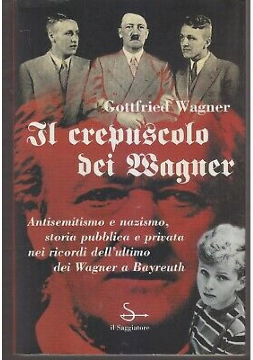 IL CREPUSCOLO DEI WAGNER antisemitismo e nazismo Gottfried 1997 il Saggiatore