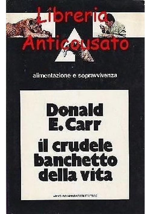 IL CRUDELE BANCHETTO DELLA VITA  di Donald E. Carr - Mondadori Editore 1972