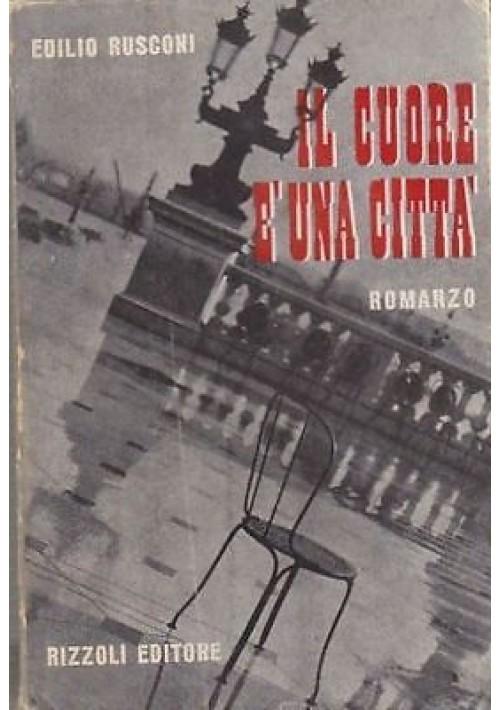 IL CUORE E' UNA CITTA' di Edilio Rusconi - Rizzoli I prima edizione 1947