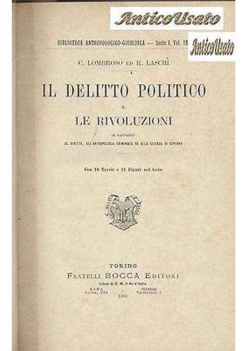 IL DELITTO POLITICO E LE RIVOLUZIONI Cesare Lombroso e R.Laschi 1890 F.lli Bocca