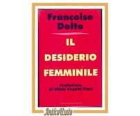 IL DESIDERIO FEMMINILE di Francoise Dolto 1994 Mondadori libro sessuologia