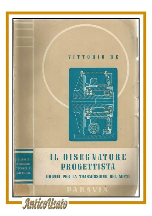IL DISEGNATORE PROGETTISTA di Vittorio Re 1951 organi per trasmissione del moto