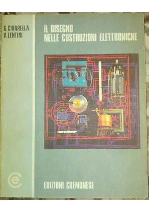 IL DISEGNO NELLE COSTRUZIONI ELETTRONICHE di Chiarella e Lentini 1977 Cremonese