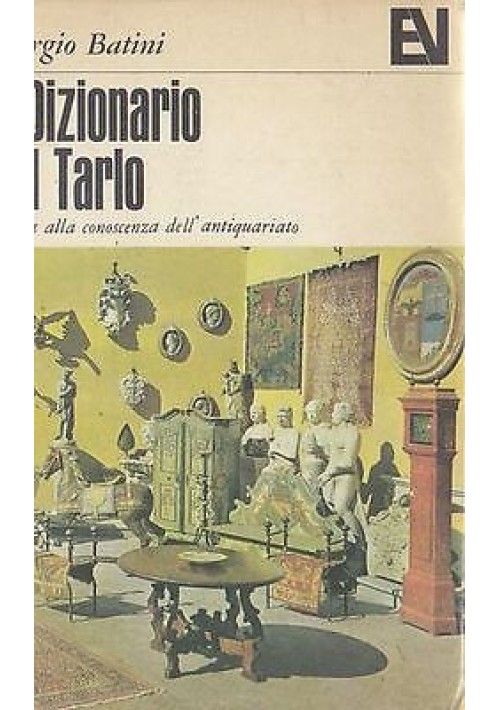 IL DIZIONARIO DEL TARLO Guida alla conoscenza antiquariato di Batini - Vallecchi