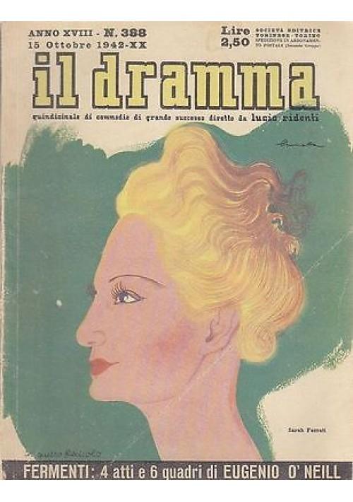 IL DRAMMA anno 18 n. 388 - 15 ottobre 1942 - FERMENTI di Eugenio O'Neill