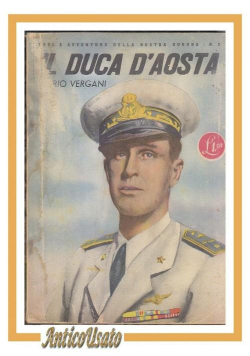 IL DUCA D'AOSTA di Orio Vergani 1942 Eroi della guerra libro fascismo biografia