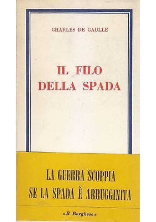 IL FILO DELLA SPADA di Charles De Gaulle 1964 Edizioni de Il Borghese