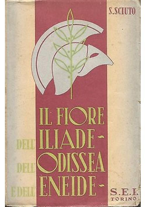 IL FIORE DELL'ILIADE DELL'ODISSEA DELL'ENEIDE di S. Sciuto - S.E.I. editore 1947