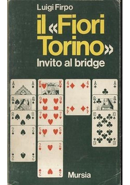 IL FIORI TORINO invito al bridge di Luigi Firpo -  Mursia III edizione 1975