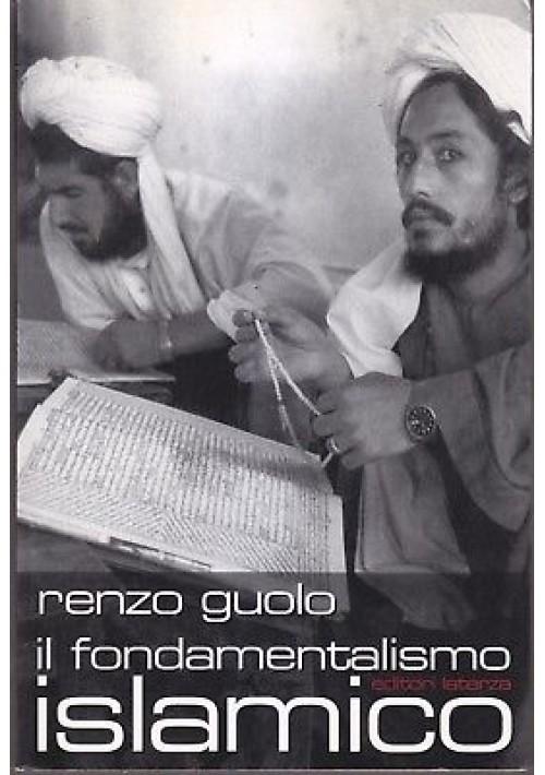 IL FONDAMENTALISMO ISLAMICO - Renzo Guolo  2002  Laterza Editore *