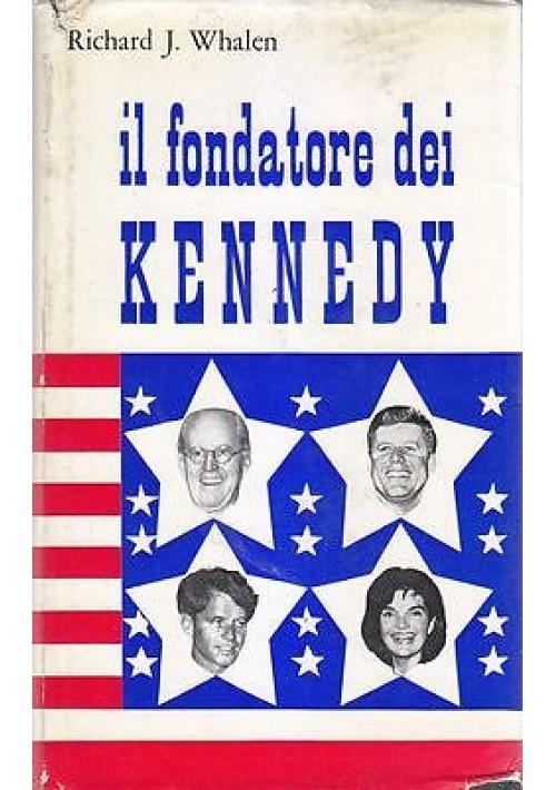 IL FONDATORE DEI KENNEDY di Richard J. Whalen - Edizioni del Borghese 1967  *